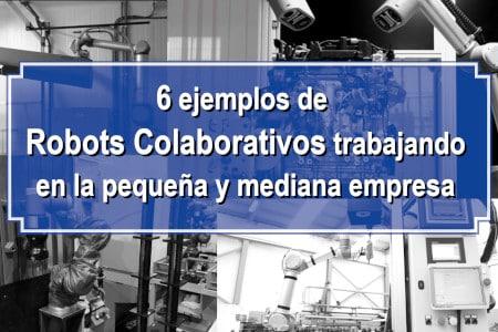 Ejemplos de robots colaborativos trabajando en empresas